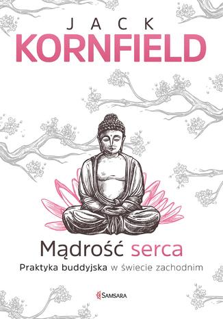 Okładka książki/ebooka  Mądrość serca. Praktyka buddyjska w świecie zachodnim