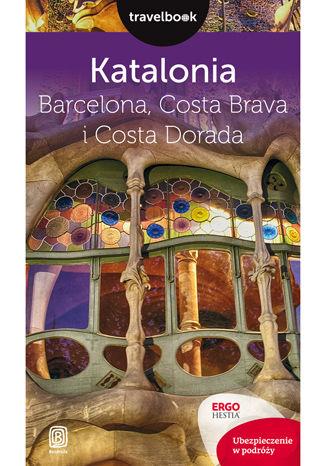 Okładka książki/ebooka Katalonia. Barcelona, Costa Brava i Costa Dorada. Travelbook. Wydanie 2