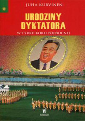 Okładka książki Urodziny dyktatora. W cyrku Korei Północnej
