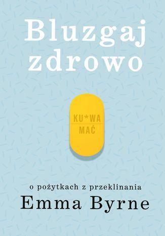 Okładka książki/ebooka Bluzgaj zdrowo. O pożytkach z przeklinania