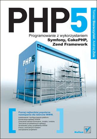 Okładka książki/ebooka PHP5. Programowanie z wykorzystaniem Symfony, CakePHP, Zend Framework