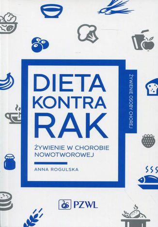 Okładka książki/ebooka Dieta kontra rak. Żywienie w chorobie nowotworowej
