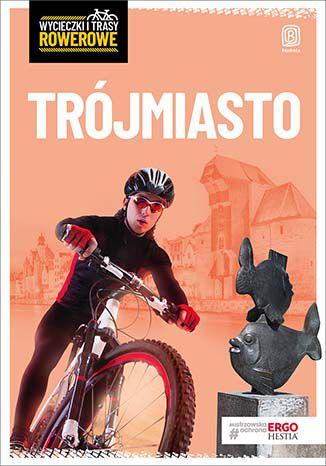 Okładka książki/ebooka Trójmiasto i okolice. Wycieczki i trasy rowerowe. Wydanie 2