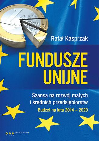 Okładka książki/ebooka Fundusze unijne. Szansa na rozwój małych i średnich przedsiębiorstw. Budżet na lata 2014-2020