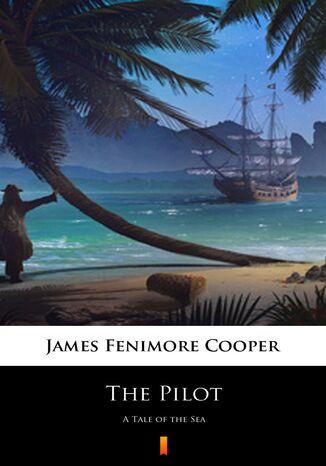Okładka książki/ebooka The Pilot. A Tale of the Sea