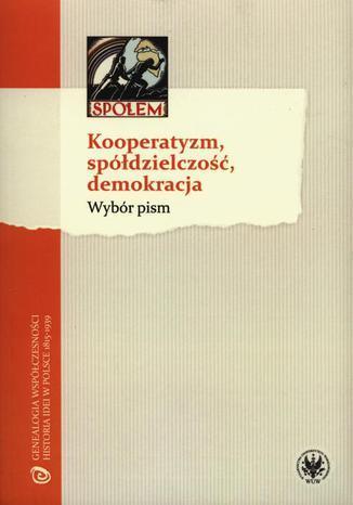 Okładka książki/ebooka Kooperatyzm, spółdzielczość, demokracja. Wybór pism