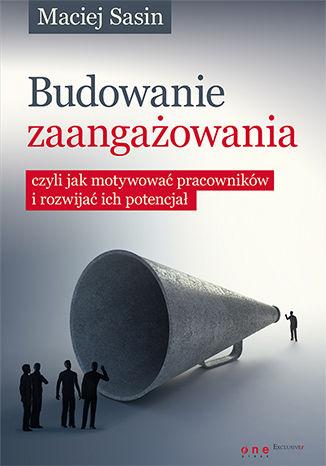 Okładka książki/ebooka Budowanie zaangażowania, czyli jak motywować pracowników i rozwijać ich potencjał