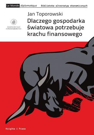 Okładka książki/ebooka Dlaczego gospodarka światowa potrzebuje krachu finansowego