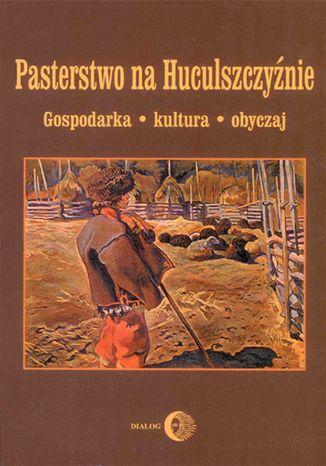 Okładka książki/ebooka Pasterstwo na Huculszczyźnie. Gospodarka - Kultura - Obyczaj