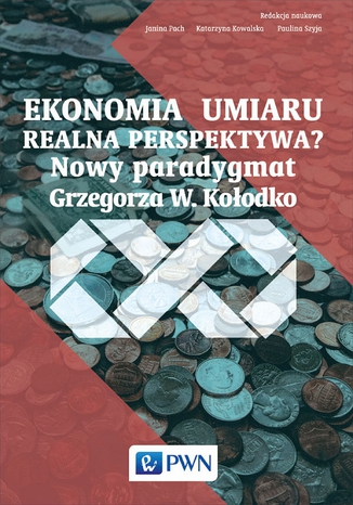 Okładka książki/ebooka Ekonomia umiaru - realna perspektywa? Nowy Paradygmat Grzegorza W. Kołodko