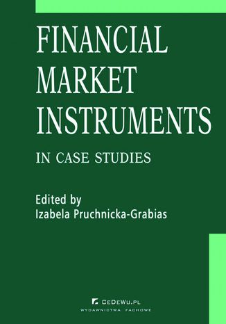 Okładka książki/ebooka Financial market instruments in case studies. Chapter 5. Credit Derivatives in the United States and Poland - Reasons for Differences in Development Stages - Paweł Niedziółka