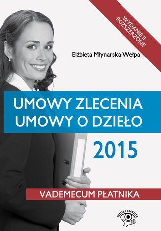 Okładka książki/ebooka Umowy zlecenia, umowy o dzieło 2015 - wydanie II