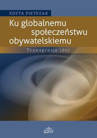 Okładka książki/ebooka Ku globalnemu społeczeństwu obywatelskiemu