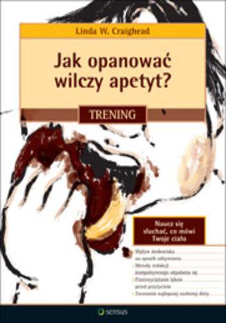 Okładka książki Jak opanować wilczy apetyt? Trening