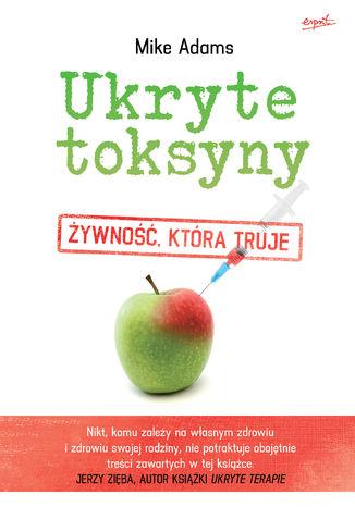 Okładka książki/ebooka Ukryte toksyny. Żywność, która truje