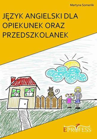 Okładka książki/ebooka Język Angielski Dla Opiekunek oraz Przedszkolanek
