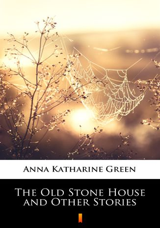 Okładka książki/ebooka The Old Stone House and Other Stories
