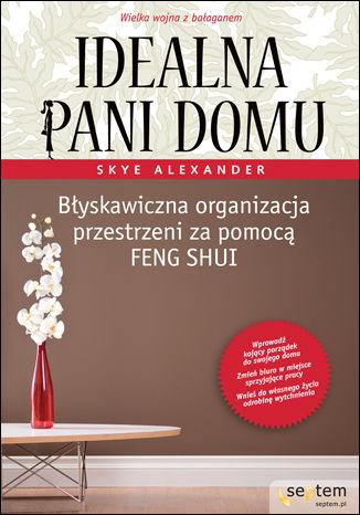 Okładka książki/ebooka Idealna pani domu. Błyskawiczna organizacja przestrzeni za pomocą feng shui