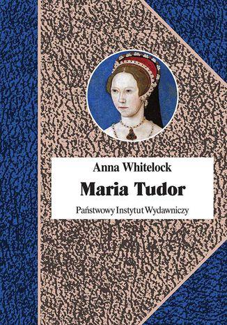 Okładka książki/ebooka Maria Tudor. Pierwsza Królowa Anglii
