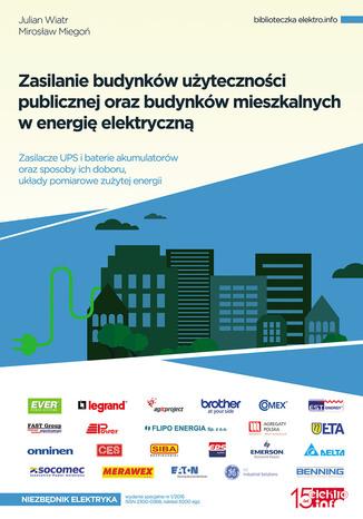 Okładka książki/ebooka Zasilanie budynków użyteczności publicznej oraz budynków mieszkalnych w energię elektryczną. Zasilacze UPS i baterie akumulatorów oraz sposoby ich doboru, układy pomiarowe zużytej energii