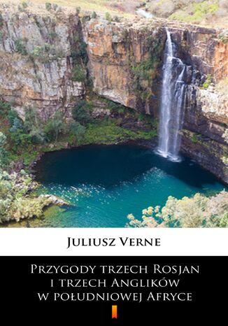 Okładka książki/ebooka Przygody trzech Rosjan i trzech Anglików w południowej Afryce