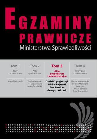 Okładka książki/ebooka Egzaminy prawnicze Ministerstwa Sprawiedliwości Tom 3 Akta gospodarcze i administracyjne