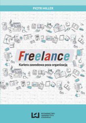 Okładka książki Freelance. Kariera zawodowa poza organizacją