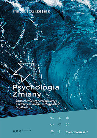 Okładka książki/ebooka Psychologia Zmiany - najskuteczniejsze narzędzia pracy z ludzkimi emocjami, zachowaniami i myśleniem