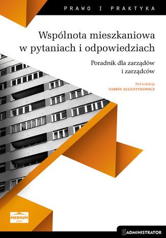 Okładka książki/ebooka Wspólnota mieszkaniowa w pytaniach i odpowiedziach. Poradnik dla zarządów i zarządców