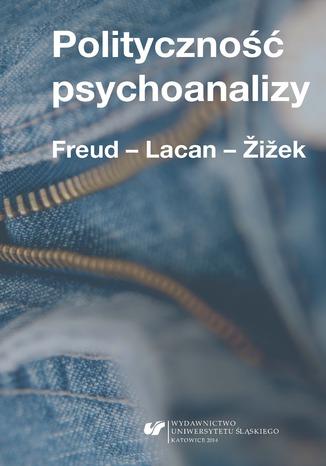 Okładka książki/ebooka Polityczność psychoanalizy. Freud - Lacan - Žižek