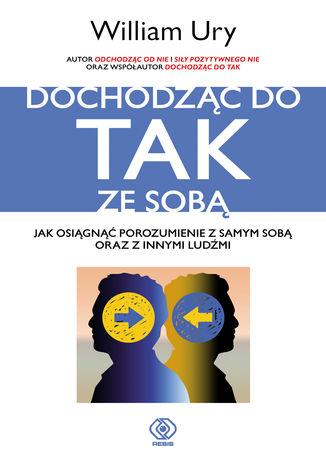Okładka książki/ebooka Dochodząc do TAK ze sobą. Jak osiągnąć porozumienie wewnętrzne oraz z innymi ludźmi