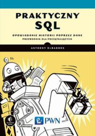 Okładka książki/ebooka Praktyczny SQL. Opowiadanie historii przez dane przewodnik dla początkujących