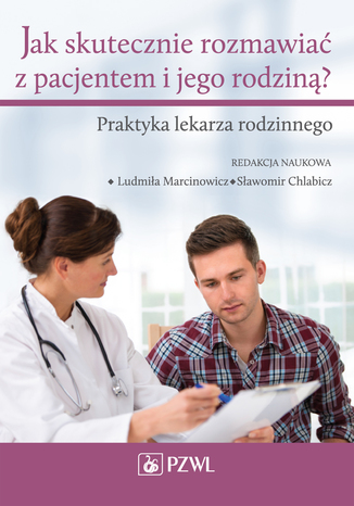 Okładka książki/ebooka Jak skutecznie rozmawiać z pacjentem i jego rodziną. Praktyka lekarza rodzinnego