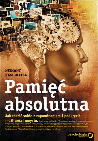 Okładka książki/ebooka Pamięć absolutna. Jak radzić sobie z zapominaniem i podkręcić możliwości umysłu