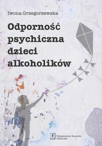 Okładka książki/ebooka Odporność psychiczna dzieci alkoholików
