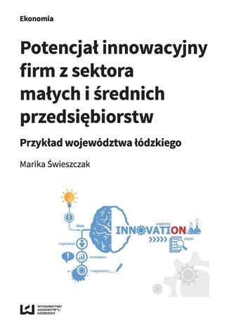 Okładka książki/ebooka Potencjał innowacyjny firm z sektora małych i średnich przedsiębiorstw. Przykład województwa łódzkiego