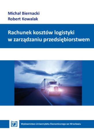 Okładka książki/ebooka Rachunek kosztów logistyki w zarządzaniu przedsiębiorstwem
