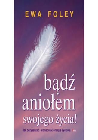 Okładka książki/ebooka Bądź aniołem swojego życia