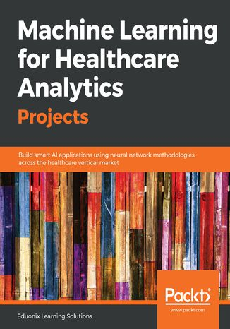 Okładka książki/ebooka Machine Learning for Healthcare Analytics Projects
