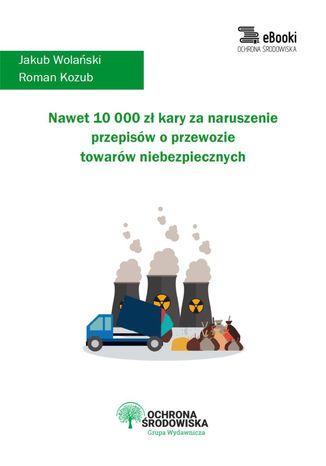 Okładka książki/ebooka Nawet 10 000 zł kary za naruszenie przepisów o przewozie towarów niebezpiecznych