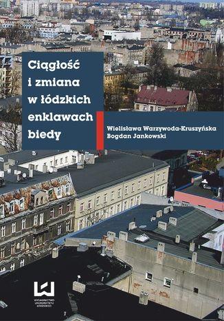 Okładka książki/ebooka Ciągłość i zmiana w łódzkich enklawach biedy