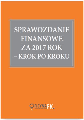 Okładka książki/ebooka Sprawozdanie finansowe za 2017 rok - krok po kroku