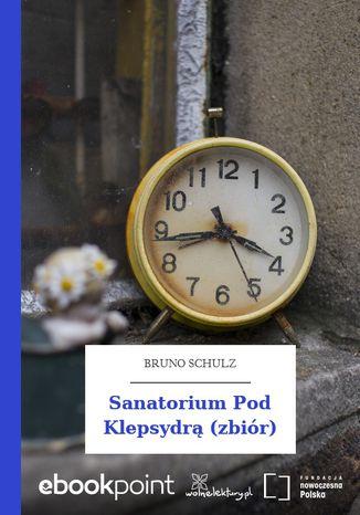 Okładka książki/ebooka Sanatorium Pod Klepsydrą (zbiór)