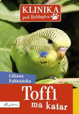 Okładka książki/ebooka Klinika pod Boliłapką (#8). Klinika pod Boliłapką. Toffi ma katar