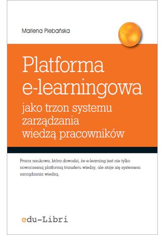 Okładka książki/ebooka Platforma e-learningowa jako trzon systemu zarządzania wiedzą pracowników