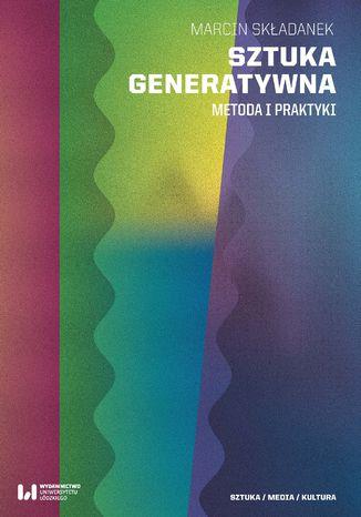 Okładka książki/ebooka Sztuka generatywna. Metoda i praktyki