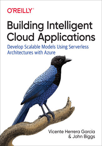 Okładka książki/ebooka Building Intelligent Cloud Applications. Develop Scalable Models Using Serverless Architectures with Azure