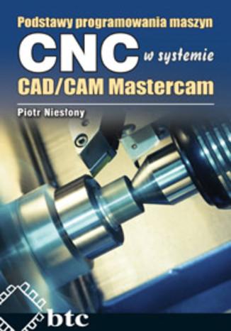 Okładka książki Podstawy programowania maszyn CNC systemie CAD/CAM Mastercam
