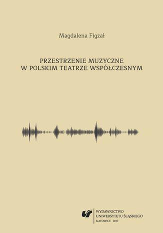 Okładka książki/ebooka Przestrzenie muzyczne w polskim teatrze współczesnym