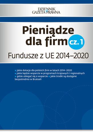 Okładka książki/ebooka Pieniądze dla firm cz. 1   Fundusze z UE 2014-2020